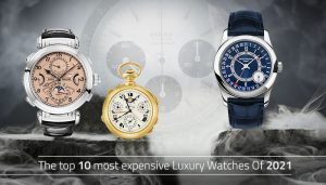 Top 10 Most Expensive Luxury Watches as of 2021
